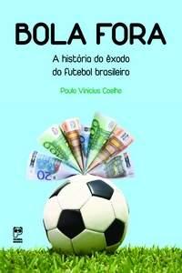 """""""BOLA FORA. A história do êxodo do futebol brasileiro"""", de Paulo Vinícius Coelho."""
