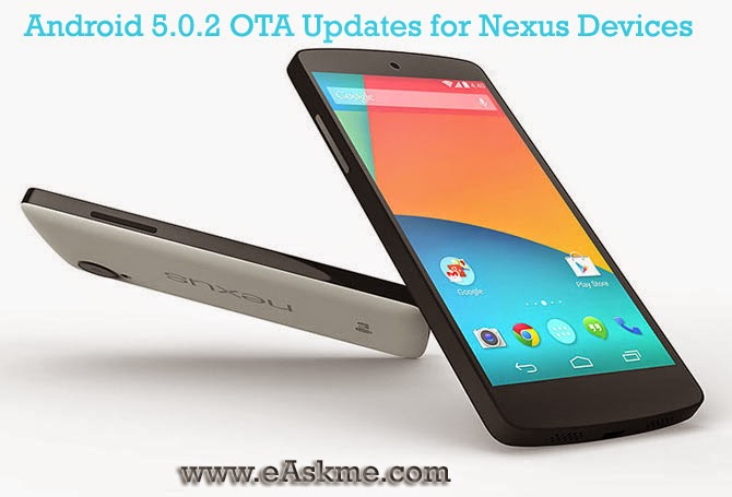 Android 5.0.2 OTA Updates for Nexus Devices : eAskme