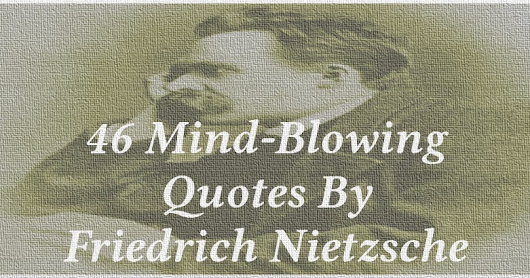46 Mind-Blowing Quotes By Friedrich Nietzsche