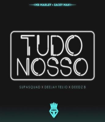 Supa Squad feat. Deejay Telio & Deedz B - Tudo Nosso (Afro Beat) [DOWNLOAD]