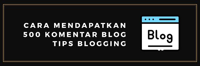 Cara Mendapatkan 500 komentar Blog - Tips Blogging