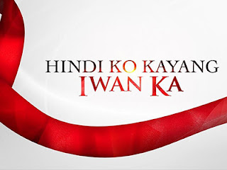 Hindi Ko Kayang Iwan Ka - 23 March 2018