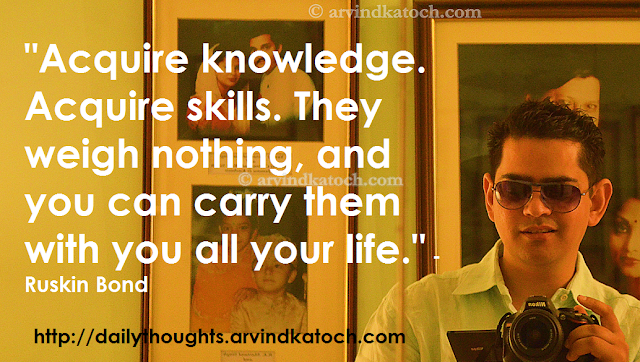 Knowledge, skill, acquire, life, thought, quote, Ruskin, Bond