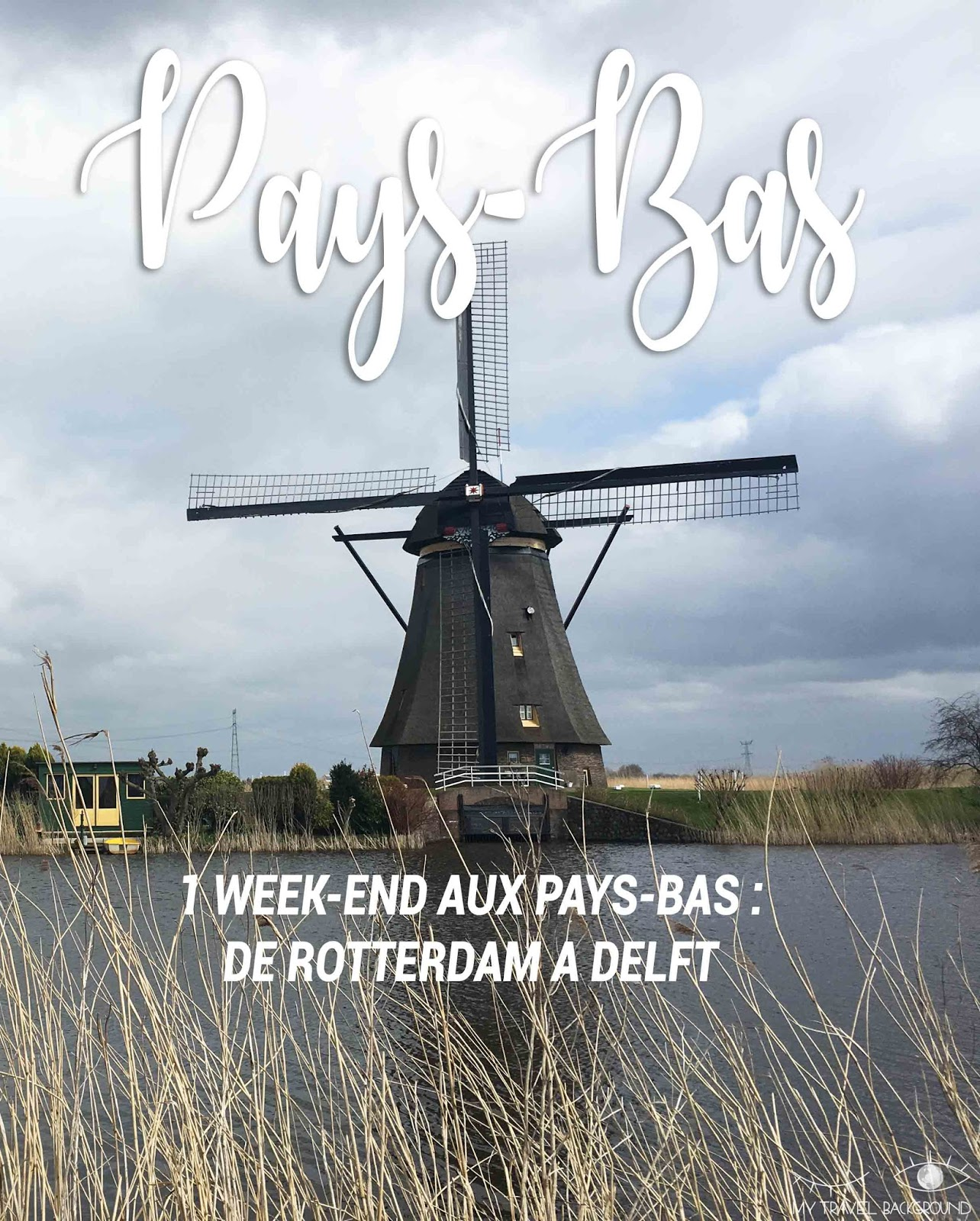 My Travel Background : 1 week-end aux Pays-Bas, de Rotterdam à Delft