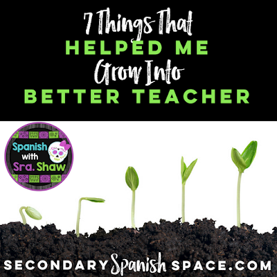 Spanish with Sra. Shaw- 7 Things That Helped Me Grow Into a Better Teacher