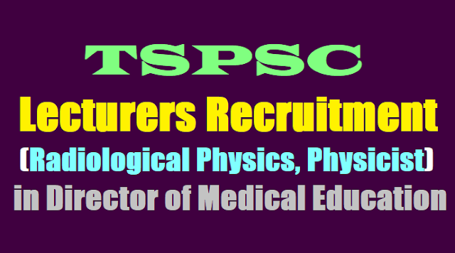 tspsc dme lecturers(radiological physics, physicist) recruitment 2017,dme lecturers recruitment hall tickets results answer key,lecturers last date to apply