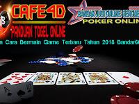 Panduan Cara Bermain Game Terbaru Tahun 2018 Bandar66 Online