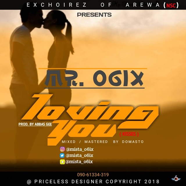 [Music] Mr O6ix - Loving You (kisses)