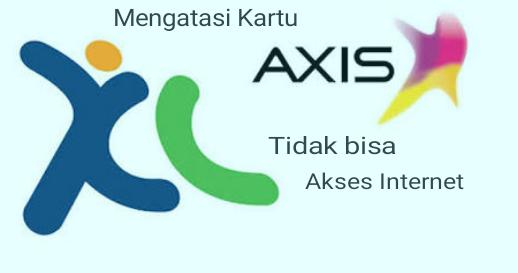 Cara Mengatasi Kartu Axis Maupun XL Yang Tidak Bisa Untuk Internet