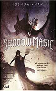 http://lesreinesdelanuit.blogspot.be/2017/09/shadow-magic-de-joshua-khan.html