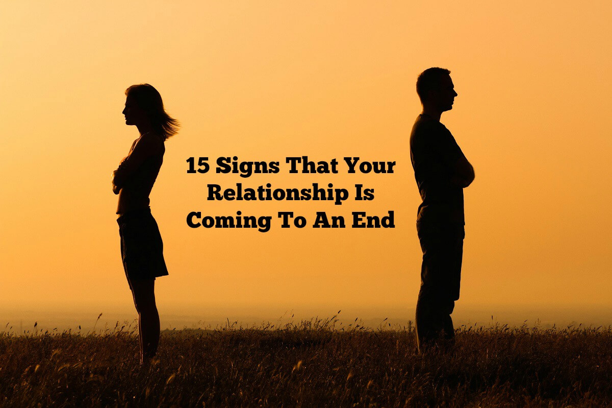 15 Signs That Your Relationship Is Coming To An End