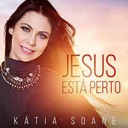 CD Jesus Está Perto – Kátia Soane