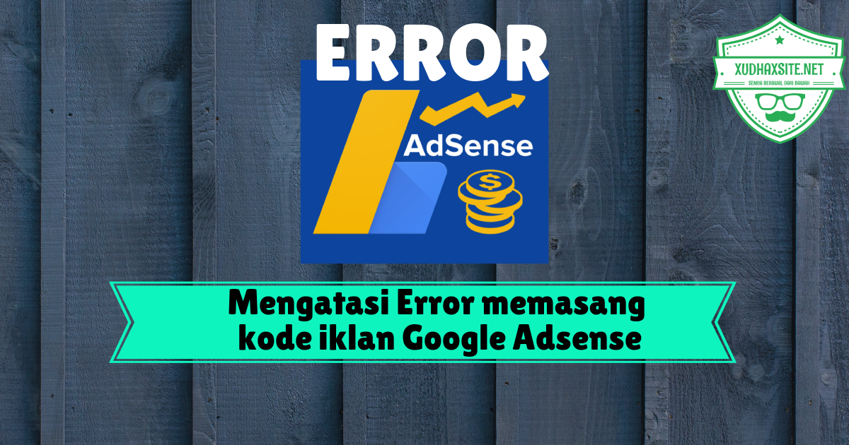Cara Mengatasi Error saat memasang kode iklan Google Adsense Ke Blogspot