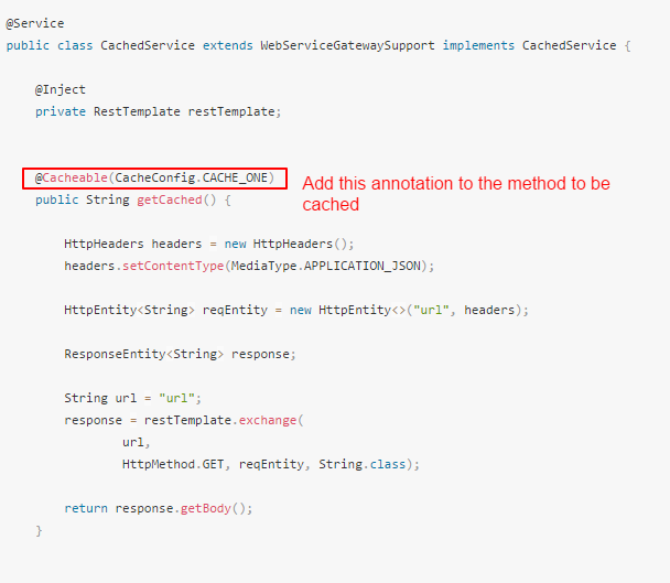 Add Cacheable annotation to the method to be cached