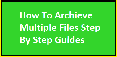 How To Archieve Multiple Files Step By Step Guides