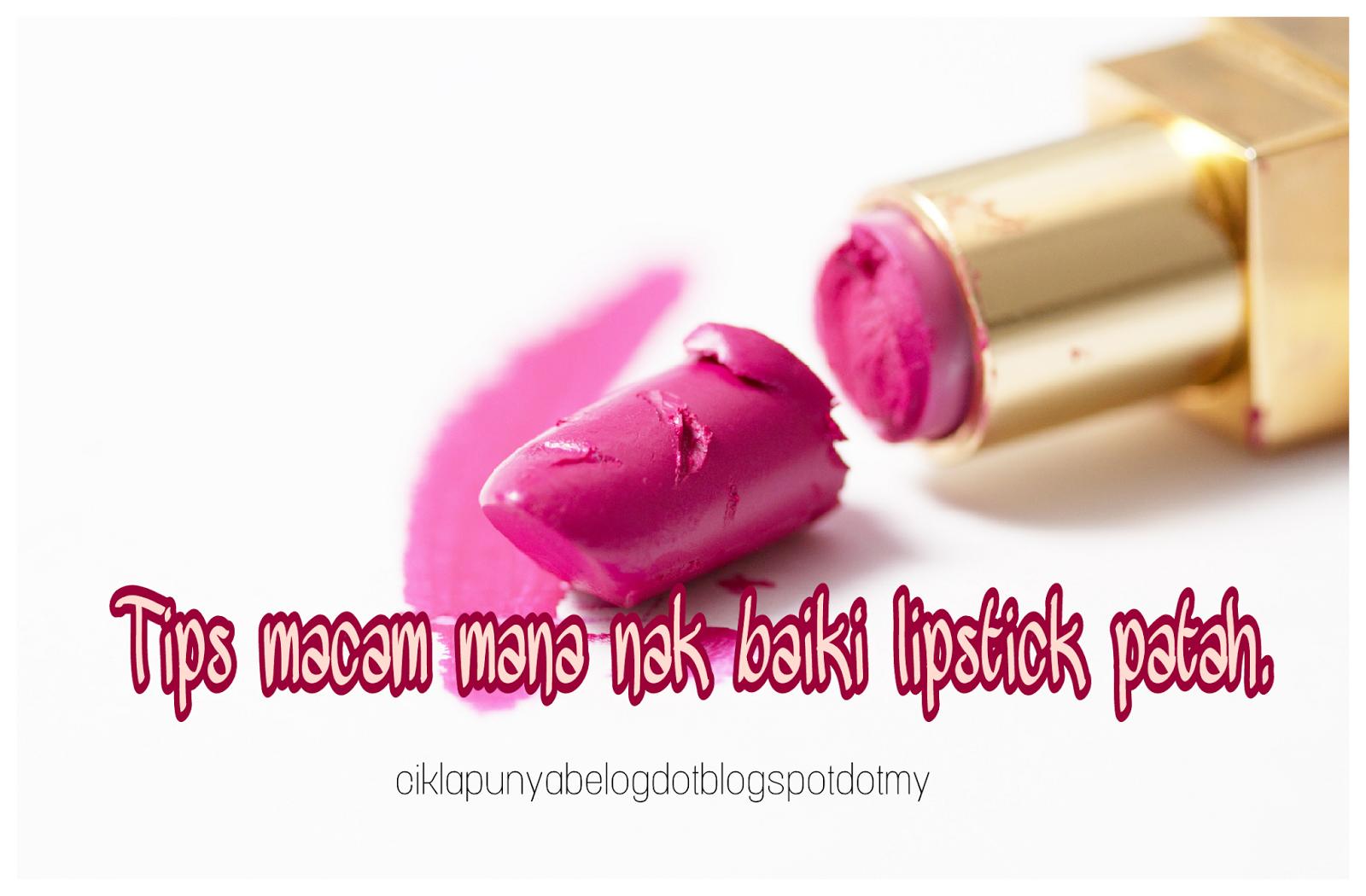 Tips macam mana nak baiki lipstick patah.