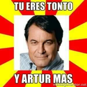 Tú eres tonto y Artur Mas