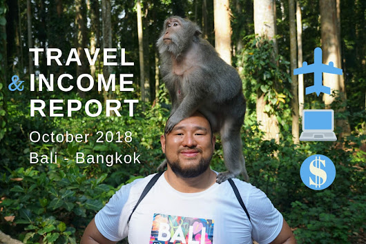 Oct 2018: Travel and Income Report from Bali, Bangkok and Chiang Mai