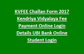 KVFEE Challan Form 2017 Kendriya Vidyalaya Fee Payment Online Login Details UBI Bank Online Student Login