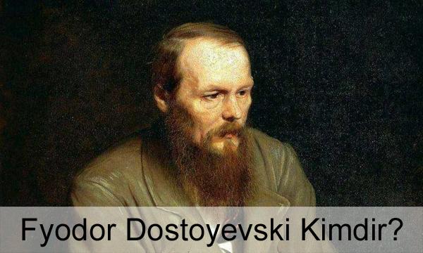 Fyodor Dostoyevski Kimdir?