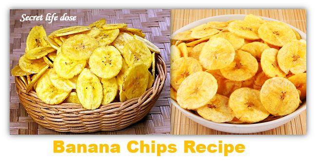 Banana Chips Recipe   Method of making banana chips - secre life dose