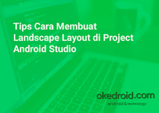 Tips Cara Membuat Landscape Layout di Project Android Studio