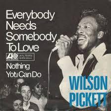 Everybody Needs Somebody (Wilson Pickett)