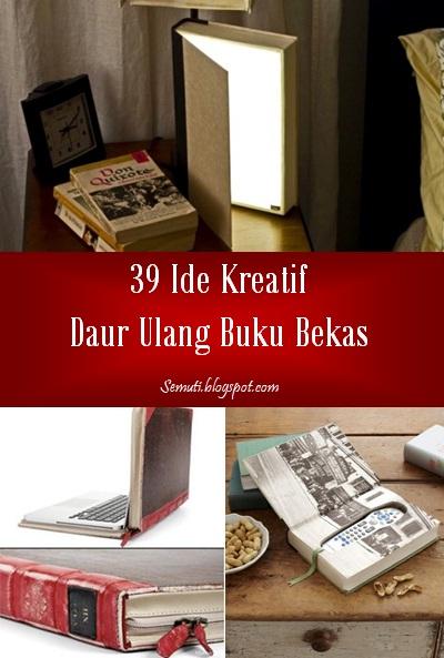39 Ide Kreatif Daur Ulang Buku Bekas: Buku utuh, sampulnya, atau pun lembaran kertas bekasnya bisa dimanfaatkan kembali jadi barang bermanfaat.