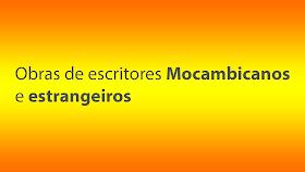 Obras de escritores Mocambicanos e estrangeiros