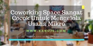 Coworking Space Sangat Cocok Untuk Mengelola Usaha Mikro