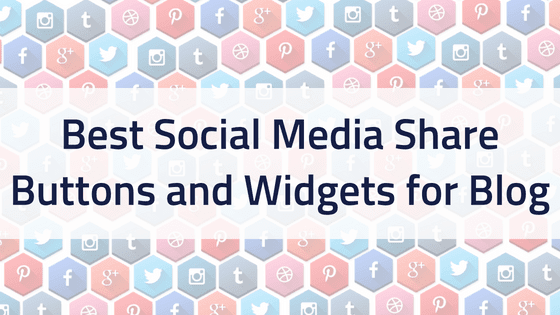 10 Best Social Media Share Buttons and Widgets for Blog