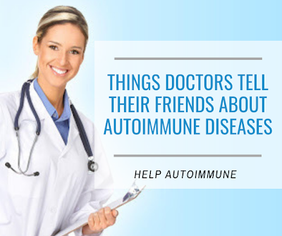 Things Doctors Tell Their Friends About Autoimmune Diseases