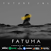 AUDIO | Future Jnl - Fatuma | Download
