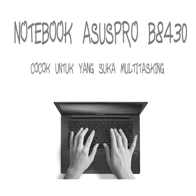 ASUSPRO B8430, Cocok Untuk Yang Suka Multitasking