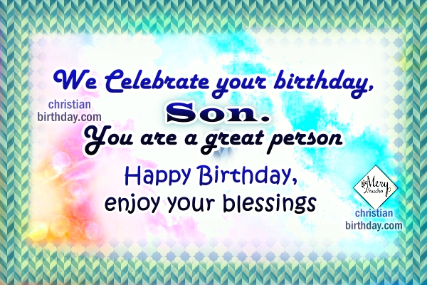 Christian quotes for a son, happy birthday dear son, image with good wishes to my boy, birthday cards by Mery Bracho.