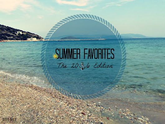 Summer Favorites | The 2016 Edition