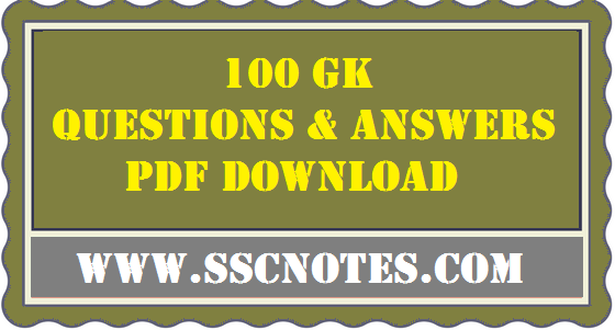 Top 100 General Knowledge Questions & Answers Capsule PDF Download