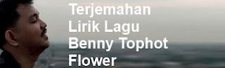 Terjemahan Lirik Lagu Benny Tophot - Flower