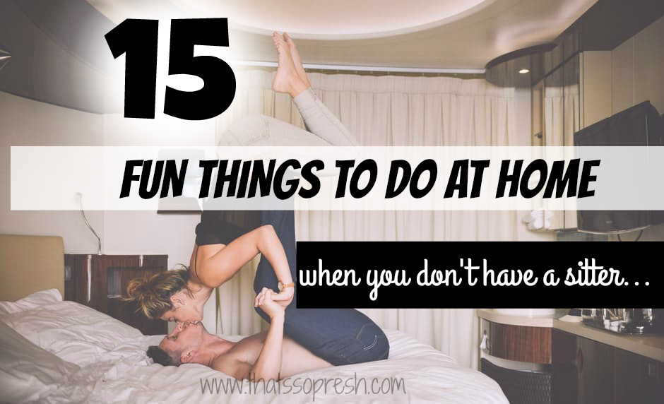That\'s So Presh: 15 Fun Things to do with your Husband at Home