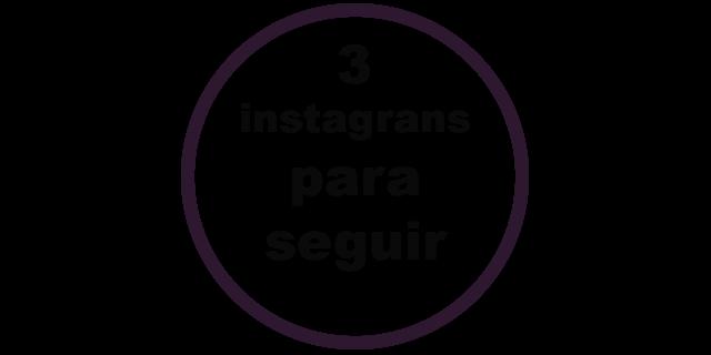 Indicação: 3 Instagrans para ter em seu feed