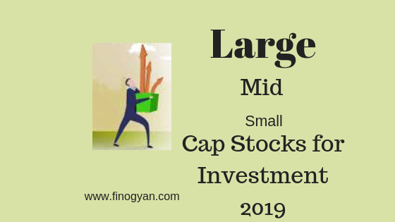 Stock Market Investment 2019, large,mid and small cap stocks
