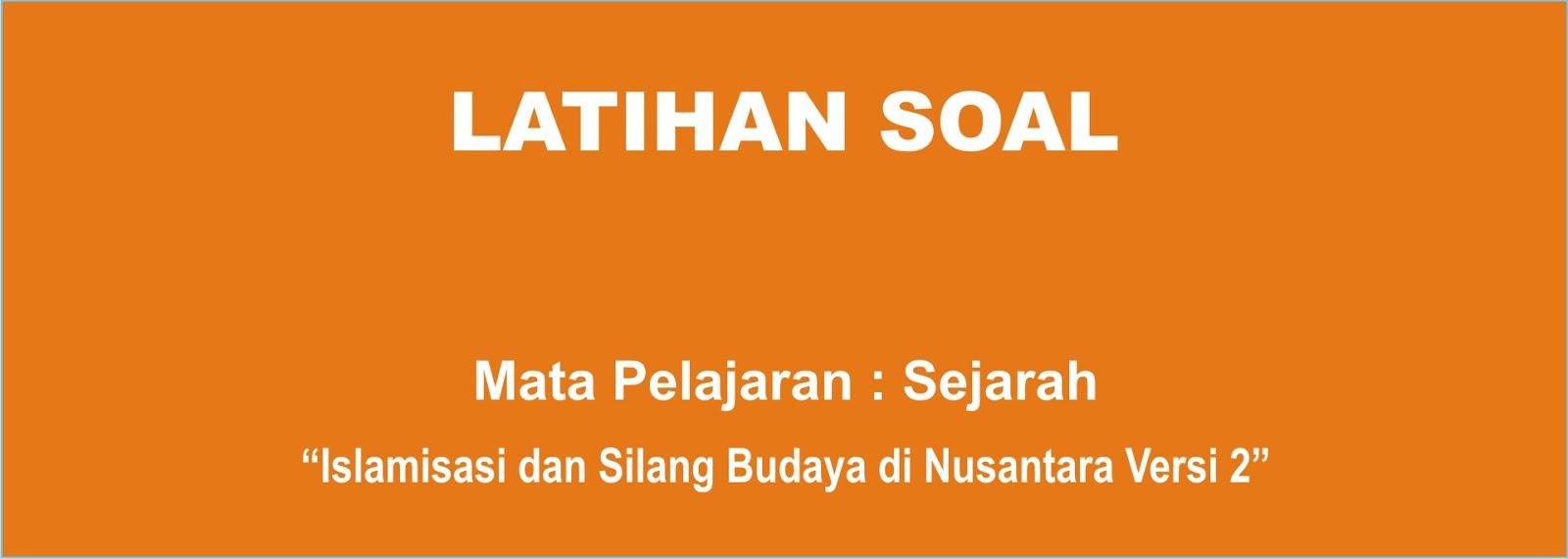 Soal Sejarah Islamisasi Dan Silang Budaya Di Nusantara Lengkap 2 Portal Guru Indonesia
