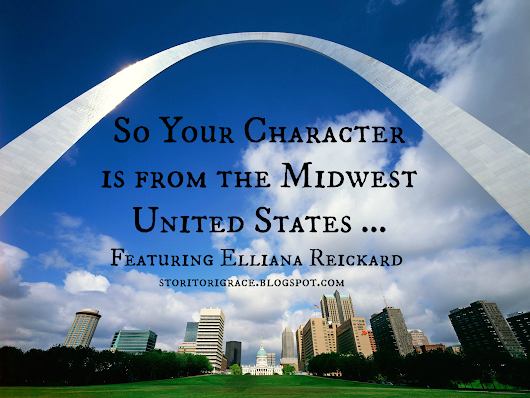 So Your Character is from the Midwest United States ... Featuring Elliana Reickard