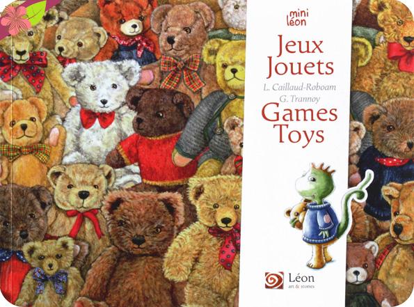 Jeux Jouets/Games Toys de Laurence Caillaud-Roboam et Guillaume Trannoy - Léon art & stories