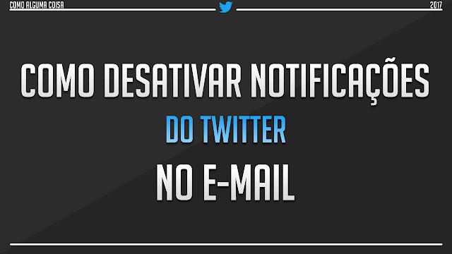 Como desativar notificações do Twitter no e-mail