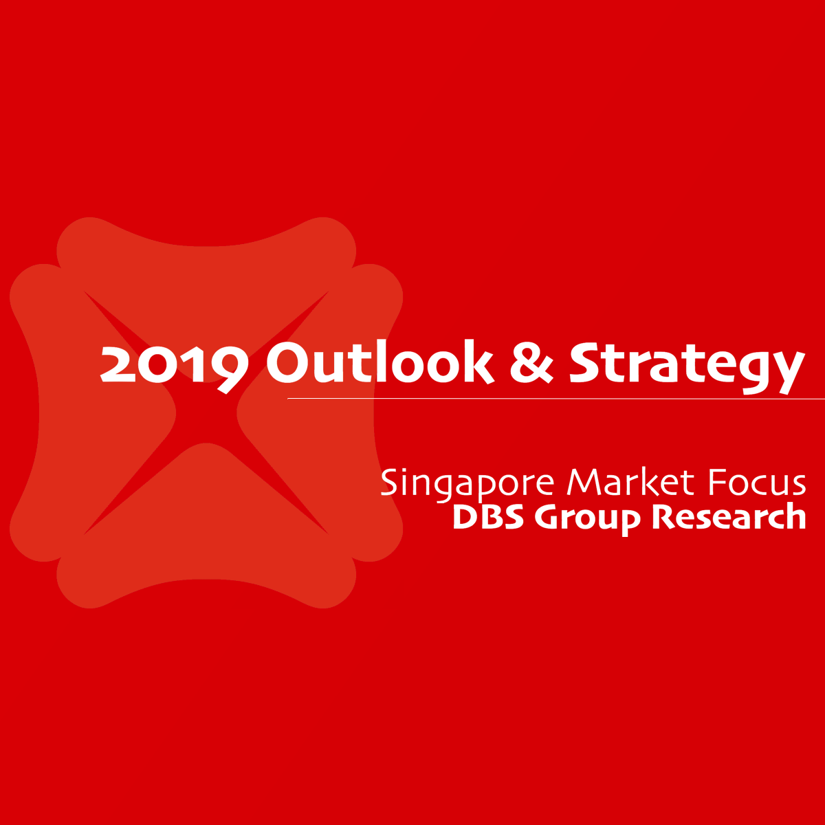 2019 Singapore Outlook & Strategy - DBS Group Research | SGinvestors.io
