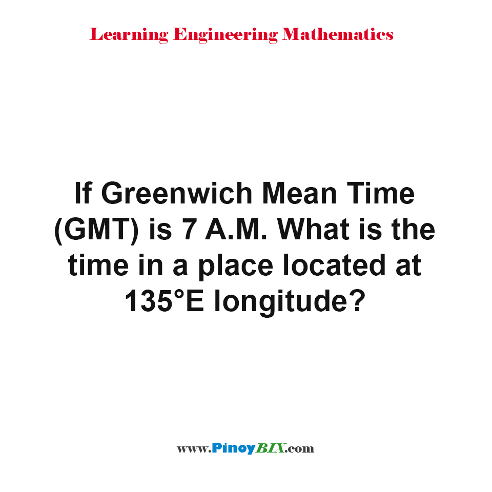 What is the time in a place located at 135°E longitude?
