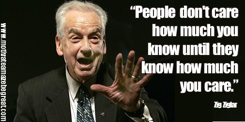 "Zig Ziglar Quotes and Inspirational Messages To Increase Your Sales in Image: ""People don't care how much you know until they know how much you care."""