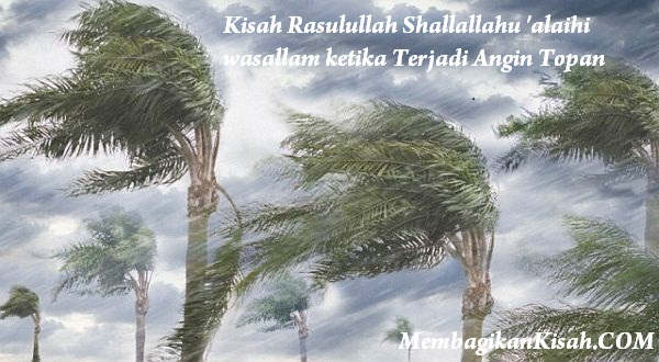 Kisah Rasulullah Shallallahu 'alaihi wasallam ketika Terjadi Angin Topan