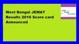 West Bengal JEMAT Results 2016 Score card Announced
